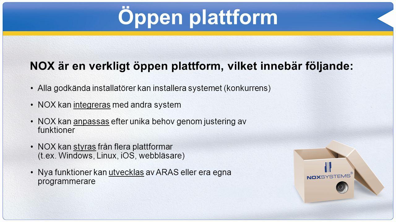 Öppen plattform Alla godkända installatörer kan installera systemet (konkurrens) NOX kan integreras med andra system NOX kan anpassas efter unika beho