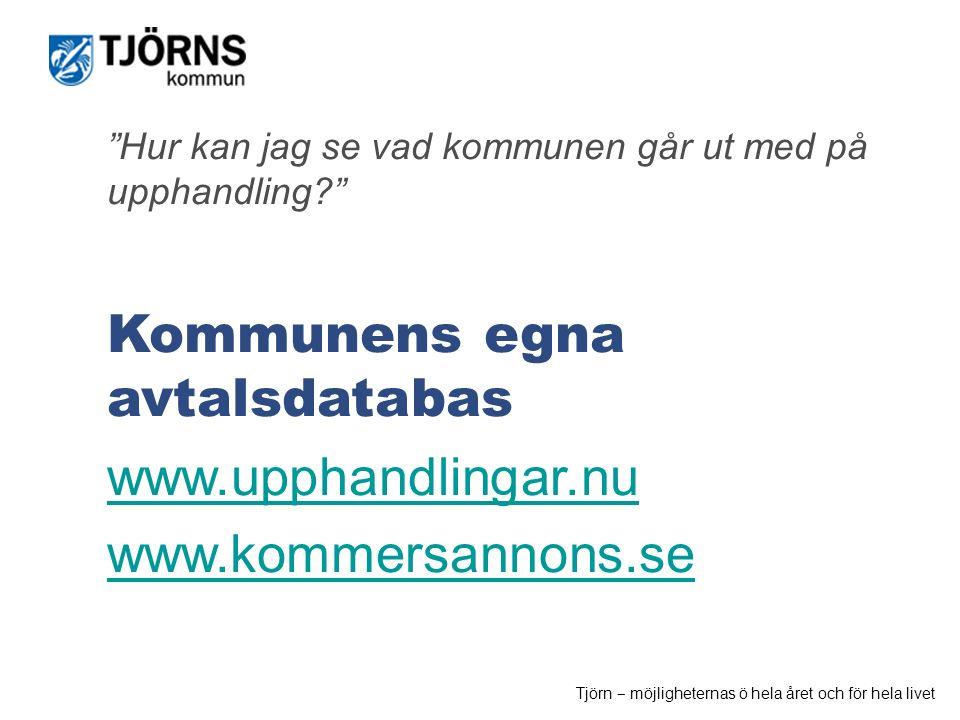 """Möjligheternas ö """"Hur kan jag se vad kommunen går ut med på upphandling?"""" Kommunens egna avtalsdatabas www.upphandlingar.nu www.kommersannons.se Tjörn"""