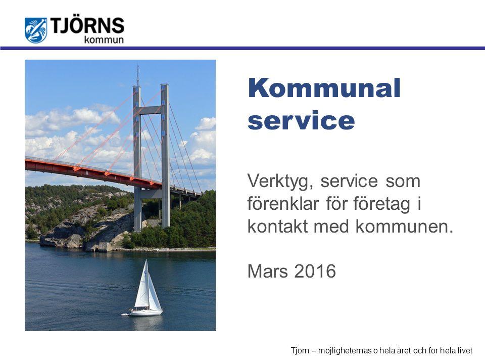 Möjligheternas ö Kommunal service Verktyg, service som förenklar för företag i kontakt med kommunen. Mars 2016 Tjörn ‒ möjligheternas ö hela året och