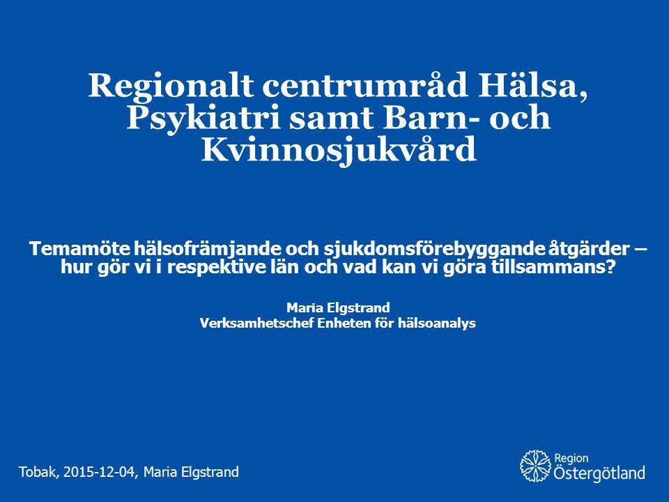 Region Östergötland Regionalt centrumråd Hälsa, Psykiatri samt Barn- och Kvinnosjukvård Temamöte hälsofrämjande och sjukdomsförebyggande åtgärder – hu