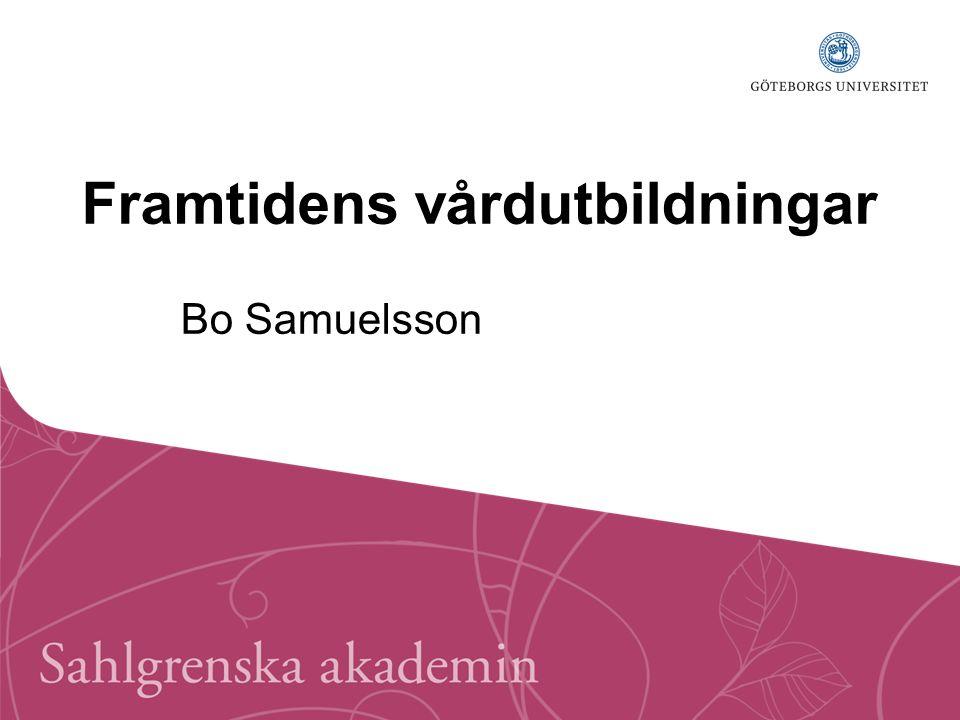 Framtidens Vårdutbildningar Bo Samuelsson Sahlgrenska akademin