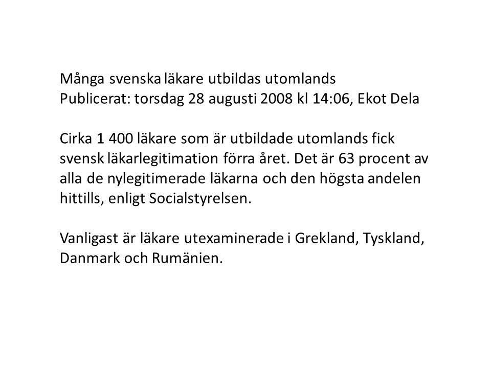 Många svenska läkare utbildas utomlands Publicerat: torsdag 28 augusti 2008 kl 14:06, Ekot Dela Cirka 1 400 läkare som är utbildade utomlands fick svensk läkarlegitimation förra året.