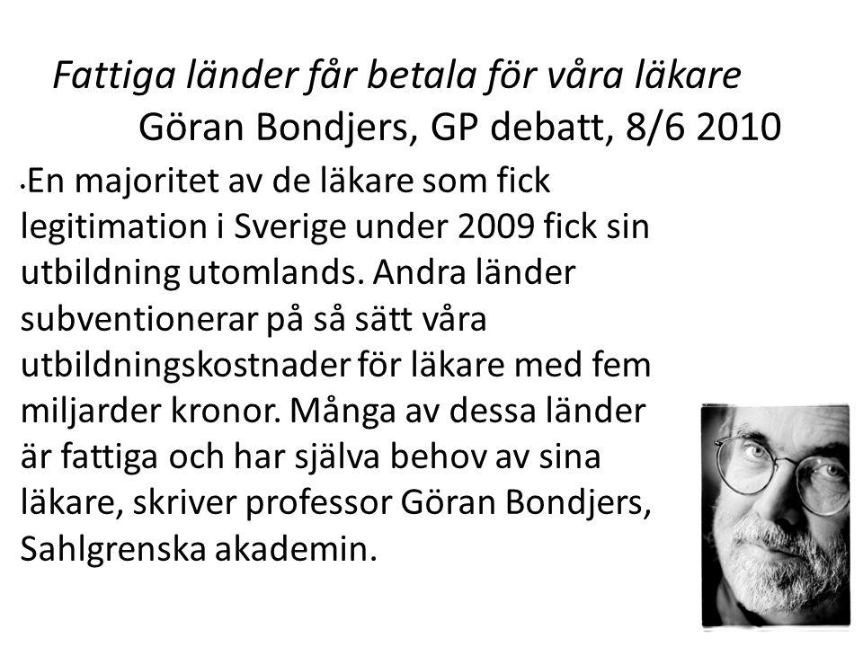 Fattiga länder får betala för våra läkare Göran Bondjers, GP debatt, 8/6 2010 En majoritet av de läkare som fick legitimation i Sverige under 2009 fick sin utbildning utomlands.