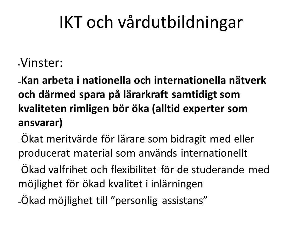 IKT och vårdutbildningar Vinster: – Kan arbeta i nationella och internationella nätverk och därmed spara på lärarkraft samtidigt som kvaliteten rimligen bör öka (alltid experter som ansvarar) – Ökat meritvärde för lärare som bidragit med eller producerat material som används internationellt – Ökad valfrihet och flexibilitet för de studerande med möjlighet för ökad kvalitet i inlärningen – Ökad möjlighet till personlig assistans