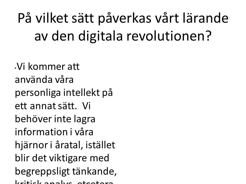 På vilket sätt påverkas vårt lärande av den digitala revolutionen? Vi kommer att använda våra personliga intellekt på ett annat sätt. Vi behöver inte