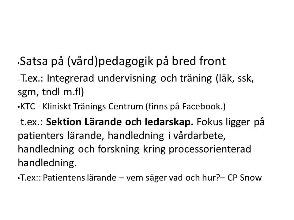 Satsa på (vård)pedagogik på bred front – T.ex.: Integrerad undervisning och träning (läk, ssk, sgm, tndl m.fl) KTC - Kliniskt Tränings Centrum (finns