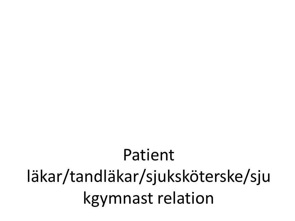 Patient läkar/tandläkar/sjuksköterske/sju kgymnast relation