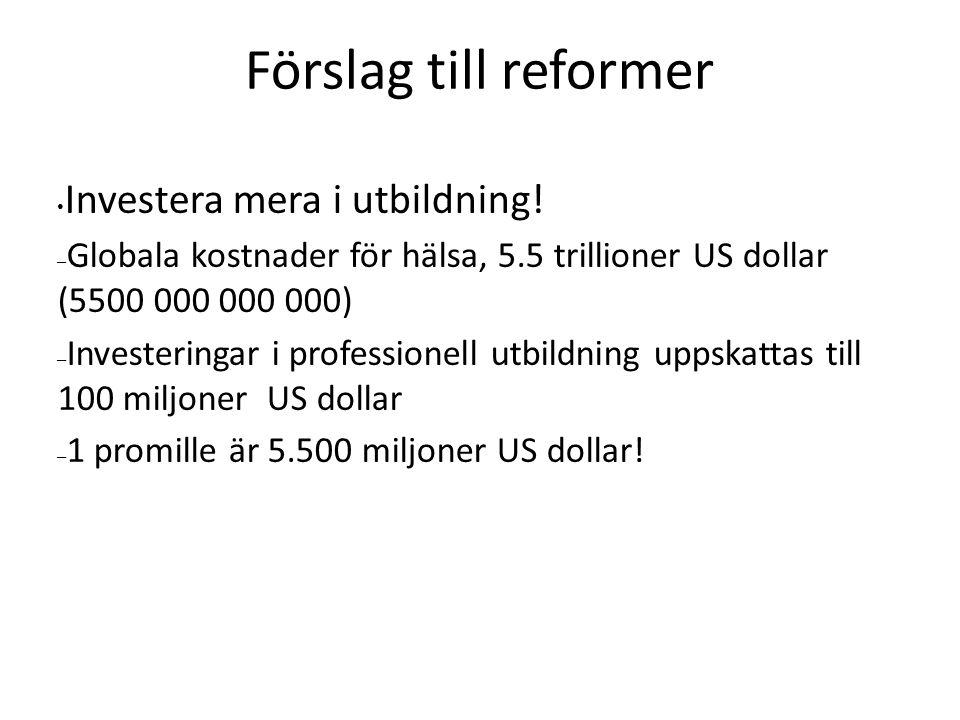 Förslag till reformer Investera mera i utbildning! – Globala kostnader för hälsa, 5.5 trillioner US dollar (5500 000 000 000) – Investeringar i profes