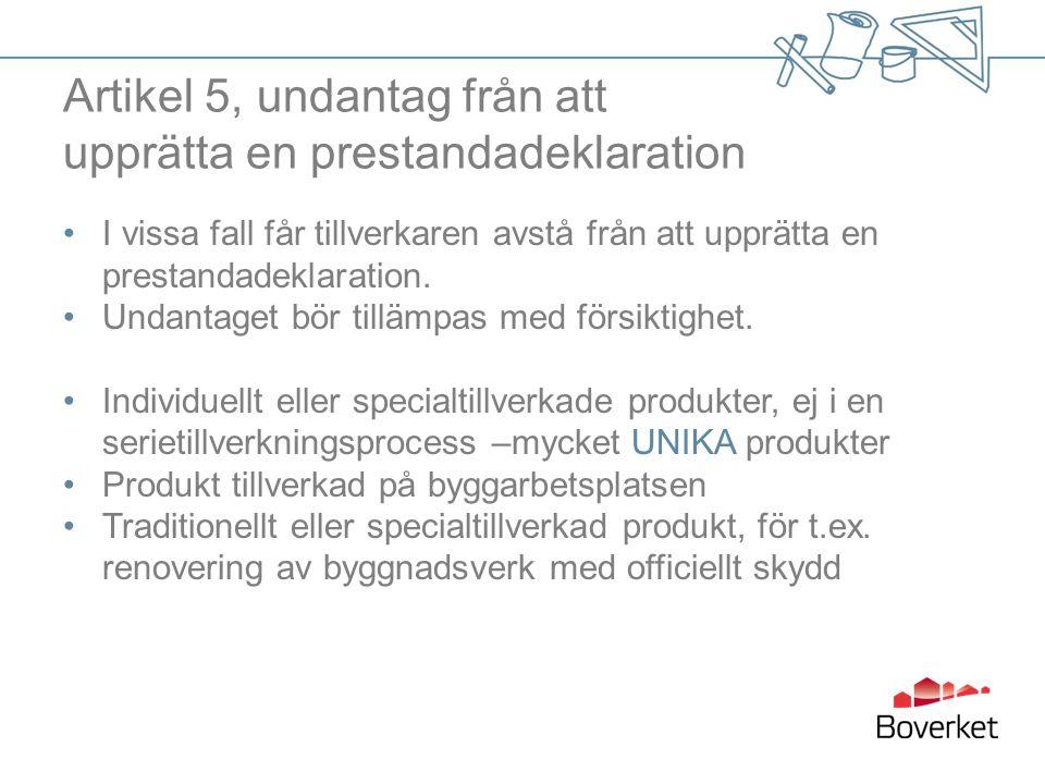 Artikel 5, undantag från att upprätta en prestandadeklaration I vissa fall får tillverkaren avstå från att upprätta en prestandadeklaration.