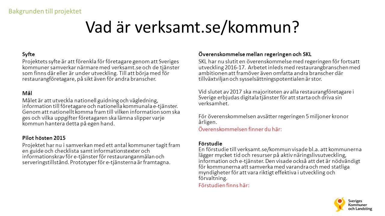 Vad är verksamt.se/kommun? Syfte Projektets syfte är att förenkla för företagare genom att Sveriges kommuner samverkar närmare med verksamt.se och de
