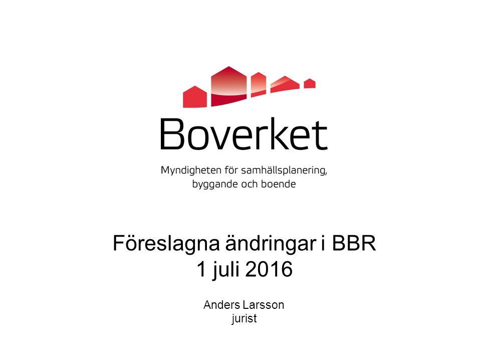 Föreslagna ändringar i BBR 1 juli 2016 Anders Larsson jurist