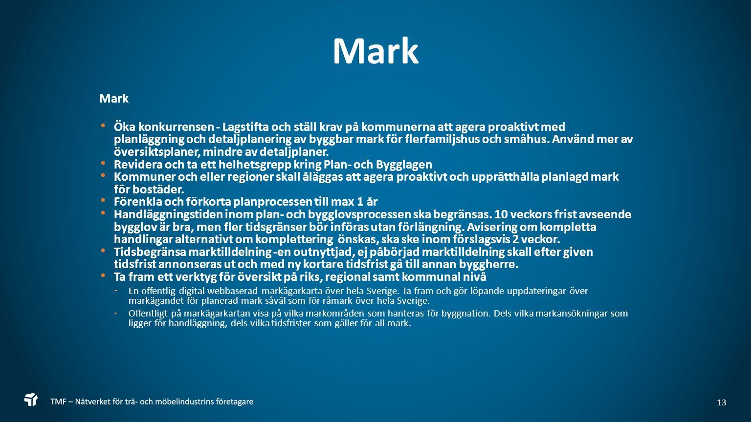 Mark Öka konkurrensen - Lagstifta och ställ krav på kommunerna att agera proaktivt med planläggning och detaljplanering av byggbar mark för flerfamiljshus och småhus.