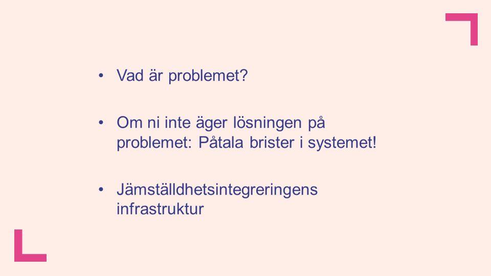 Vad är problemet. Om ni inte äger lösningen på problemet: Påtala brister i systemet.