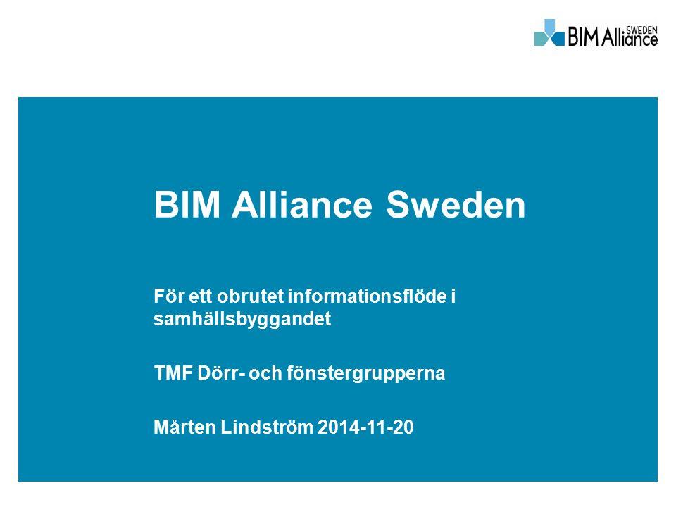 BIM Alliance Sweden För ett obrutet informationsflöde i samhällsbyggandet TMF Dörr- och fönstergrupperna Mårten Lindström 2014-11-20