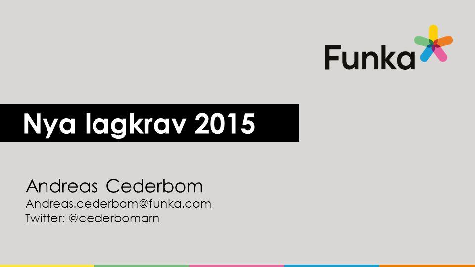 Nya lagkrav 2015 Andreas Cederbom Andreas.cederbom@funka.com Twitter: @cederbomarn