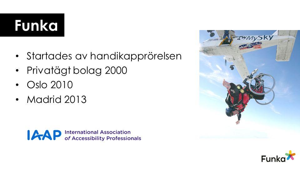 Funka Startades av handikapprörelsen Privatägt bolag 2000 Oslo 2010 Madrid 2013