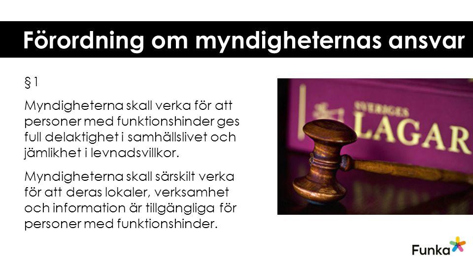 Förordning om myndigheternas ansvar §1 Myndigheterna skall verka för att personer med funktionshinder ges full delaktighet i samhällslivet och jämlikhet i levnadsvillkor.