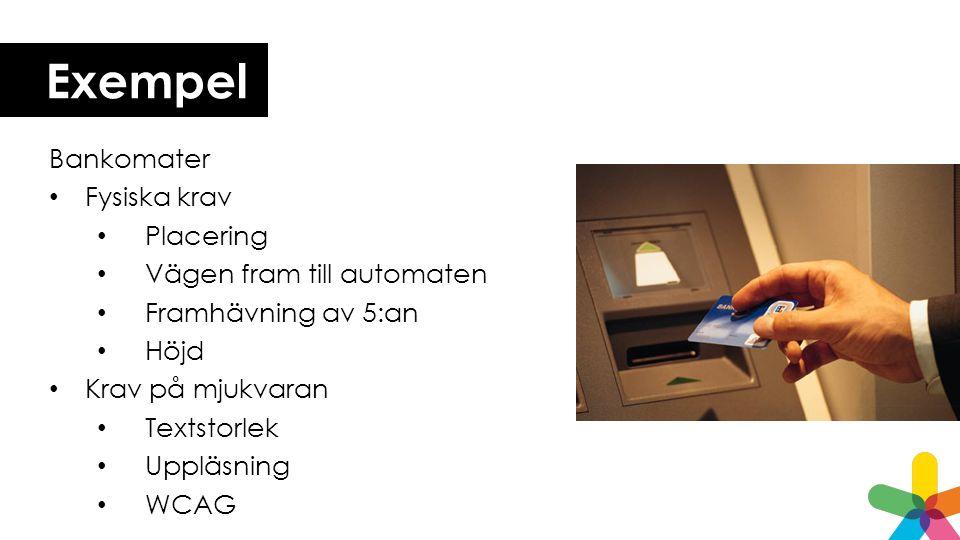 Exempel Bankomater Fysiska krav Placering Vägen fram till automaten Framhävning av 5:an Höjd Krav på mjukvaran Textstorlek Uppläsning WCAG