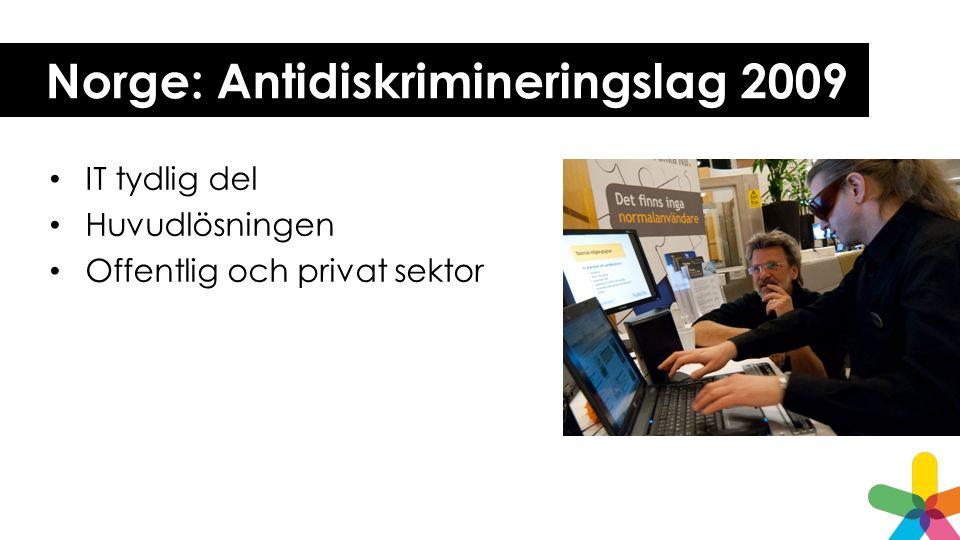 Norge: Antidiskrimineringslag 2009 IT tydlig del Huvudlösningen Offentlig och privat sektor