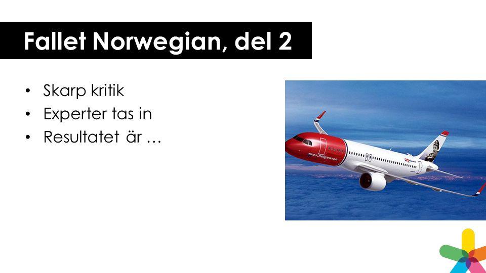 Fallet Norwegian, del 2 Skarp kritik Experter tas in Resultatet är …
