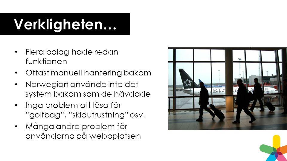 Verkligheten… Flera bolag hade redan funktionen Oftast manuell hantering bakom Norwegian använde inte det system bakom som de hävdade Inga problem att lösa för golfbag , skidutrustning osv.