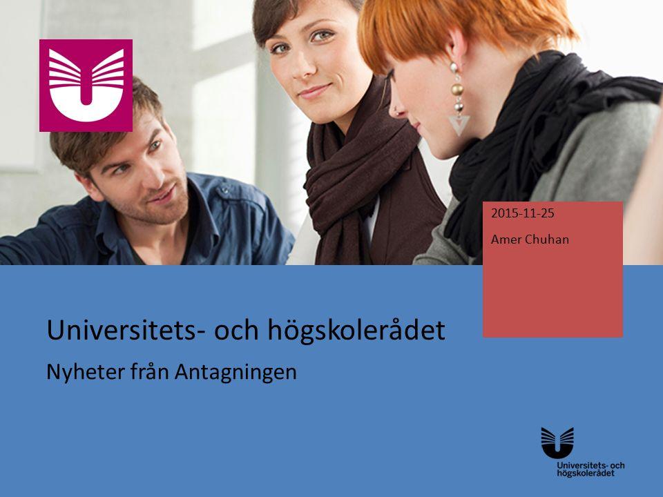 Universitets- och högskolerådet Nyheter från Antagningen 2015-11-25 Amer Chuhan