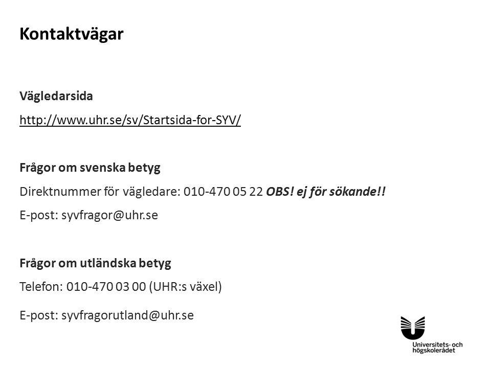 Kontaktvägar Vägledarsida http://www.uhr.se/sv/Startsida-for-SYV/ Frågor om svenska betyg Direktnummer för vägledare: 010-470 05 22 OBS.