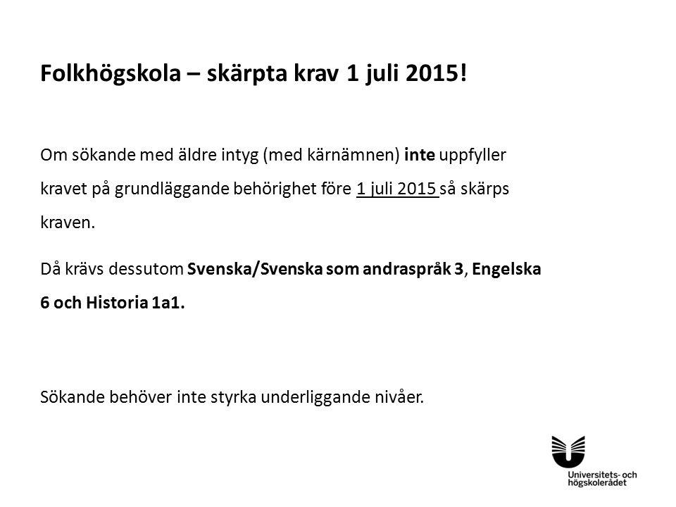 Sv Sökande med intyg från folkhögskola om allmän behörighet där sökande behöver komplettera med svenska och/eller engelska för allmän behörighet måste från och med 1 juli 2015 komplettera med Svenska 3, Engelska 6 och Matematik 1.