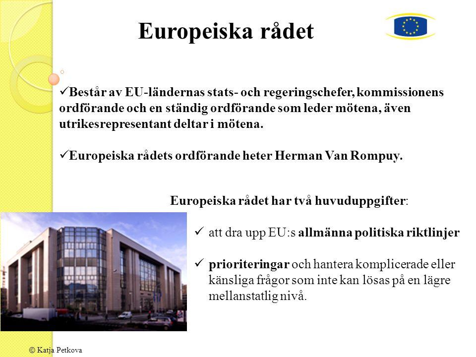 © Katja Petkova Består av EU-ländernas stats- och regeringschefer, kommissionens ordförande och en ständig ordförande som leder mötena, även utrikesrepresentant deltar i mötena.