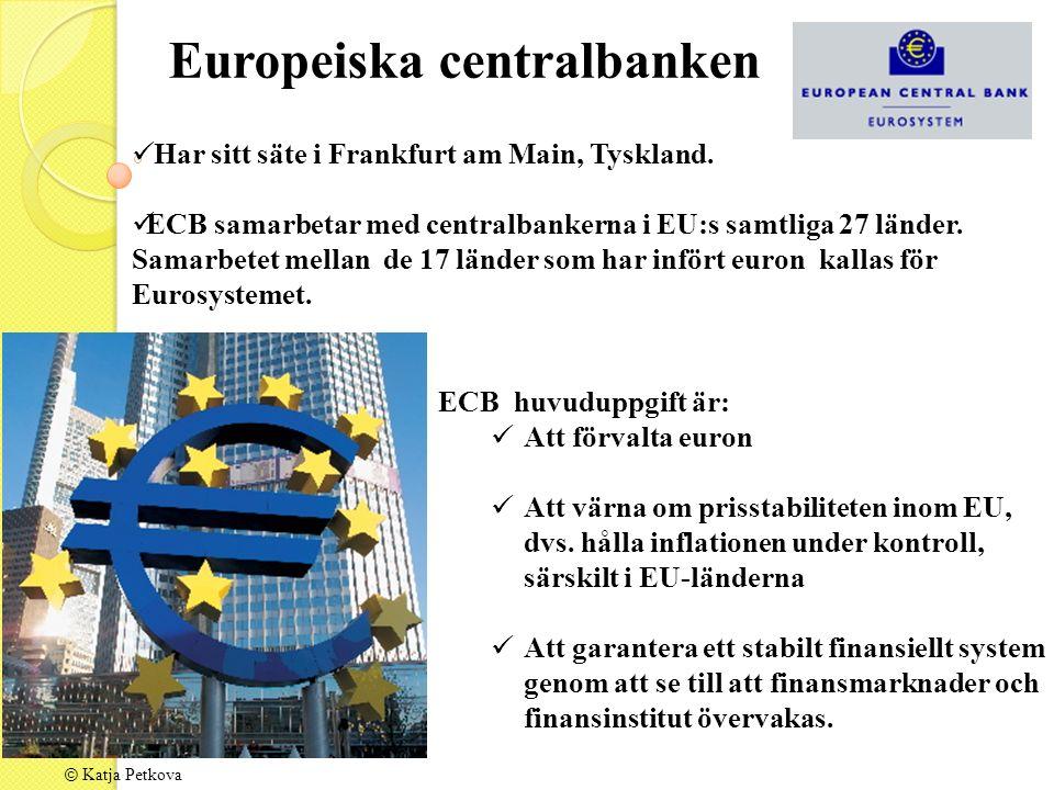 © Katja Petkova Har sitt säte i Frankfurt am Main, Tyskland. ECB samarbetar med centralbankerna i EU:s samtliga 27 länder. Samarbetet mellan de 17 län