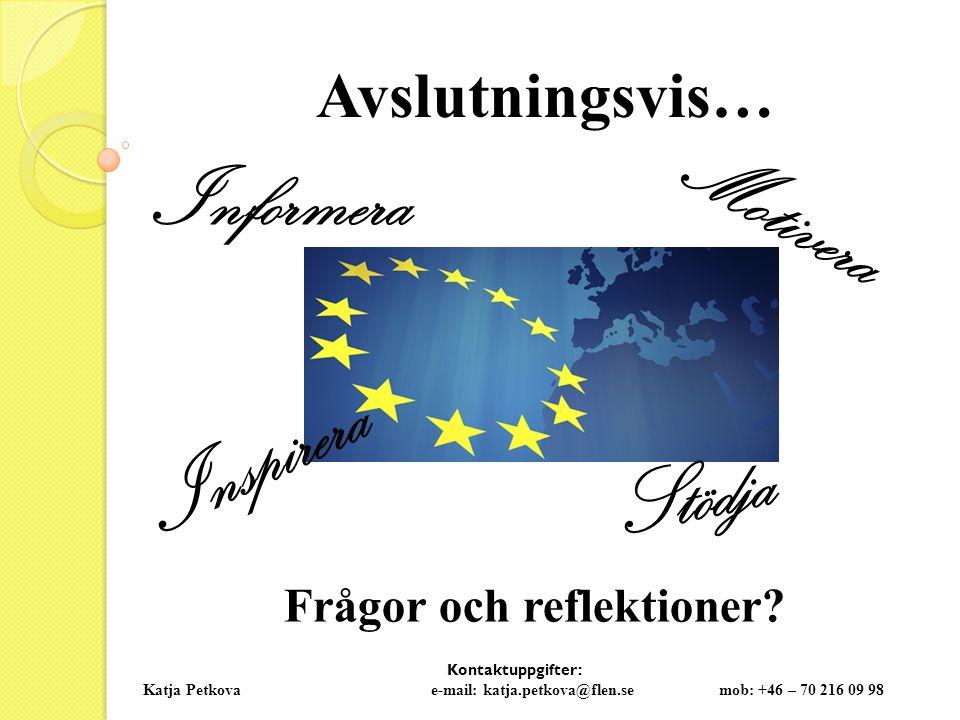 Kontaktuppgifter: Katja Petkovae-mail: katja.petkova@flen.semob: +46 – 70 216 09 98 Avslutningsvis… Informera Stödja Inspirera Motivera Frågor och reflektioner