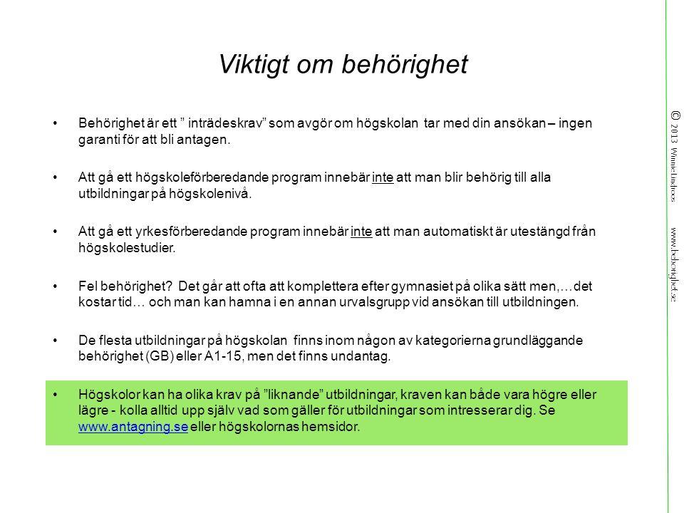 © 2013 Winnie Lindroos www.behorighet.se Viktigt om behörighet Behörighet är ett inträdeskrav som avgör om högskolan tar med din ansökan – ingen garanti för att bli antagen.