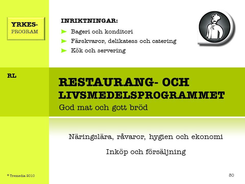 RESTAURANG- OCH LIVSMEDELSPROGRAMMET God mat och gott bröd INRIKTNINGAR: Bageri och konditori Färskvaror, delikatess och catering Kök och servering Näringslära, råvaror, hygien och ekonomi Inköp och försäljning YRKES- PROGRAM RL 30 © Tremedia 2010