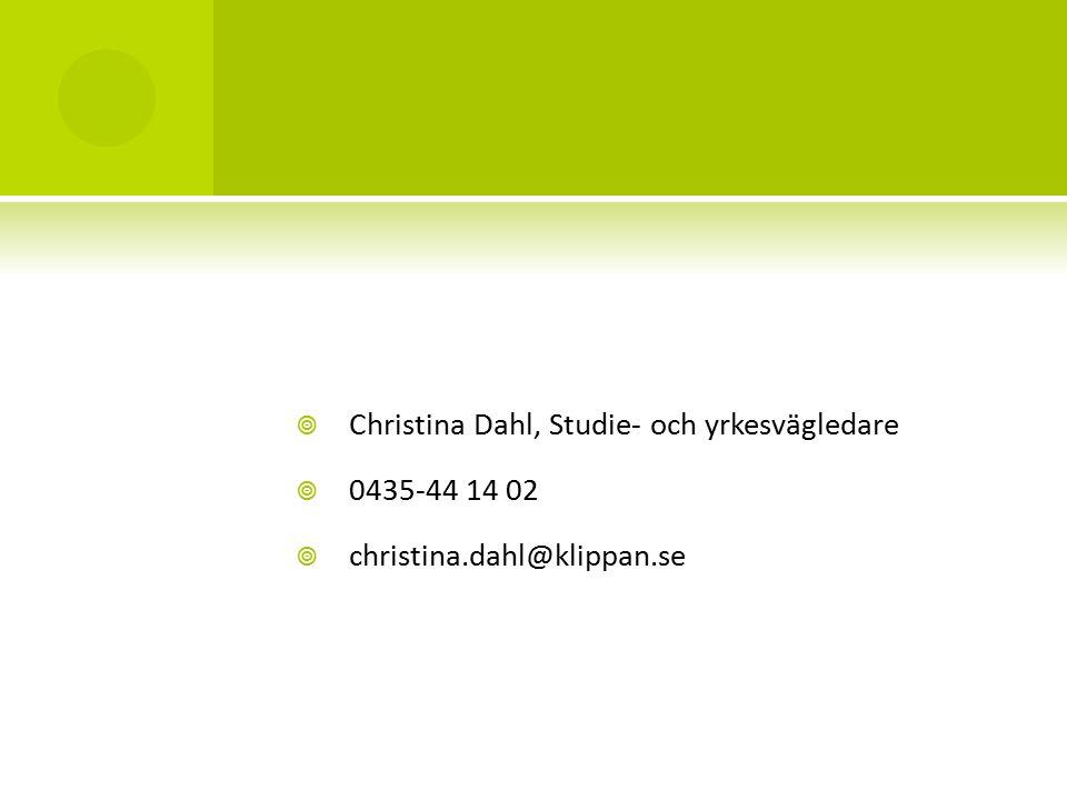  Christina Dahl, Studie- och yrkesvägledare  0435-44 14 02  christina.dahl@klippan.se