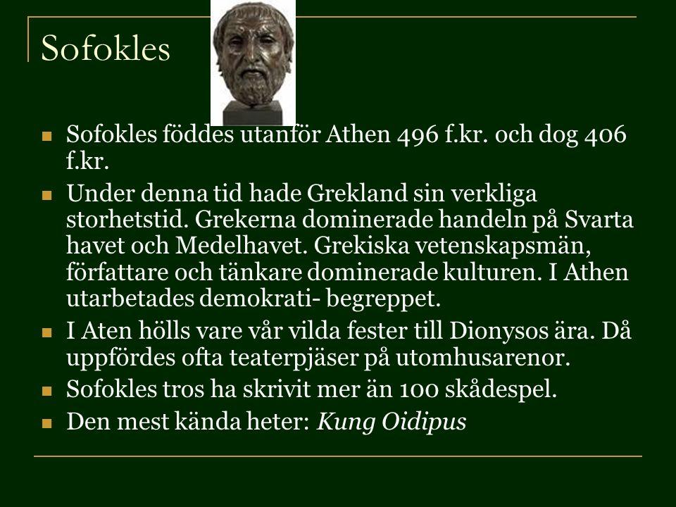 Sofokles Sofokles föddes utanför Athen 496 f.kr. och dog 406 f.kr.