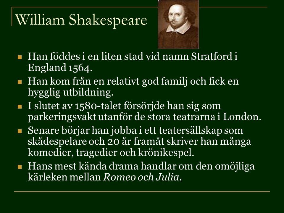 William Shakespeare Han föddes i en liten stad vid namn Stratford i England 1564.
