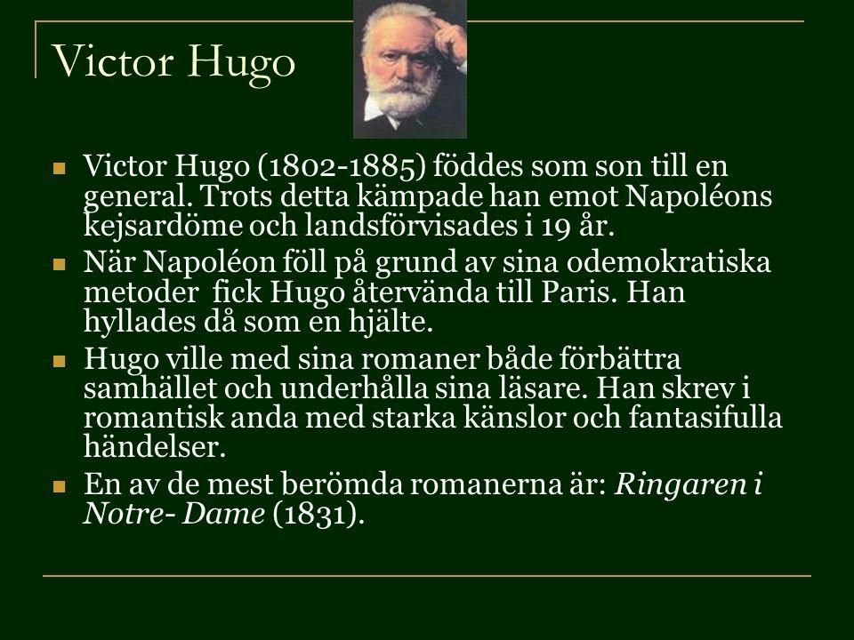 Victor Hugo Victor Hugo (1802-1885) föddes som son till en general.