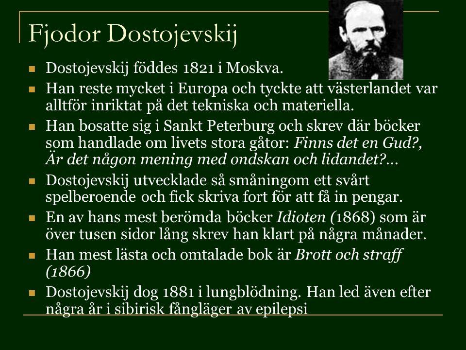 Fjodor Dostojevskij Dostojevskij föddes 1821 i Moskva.