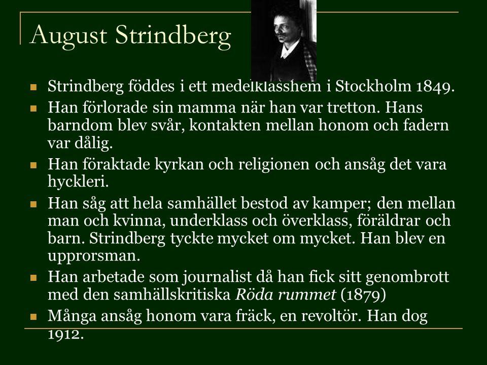 August Strindberg Strindberg föddes i ett medelklasshem i Stockholm 1849.