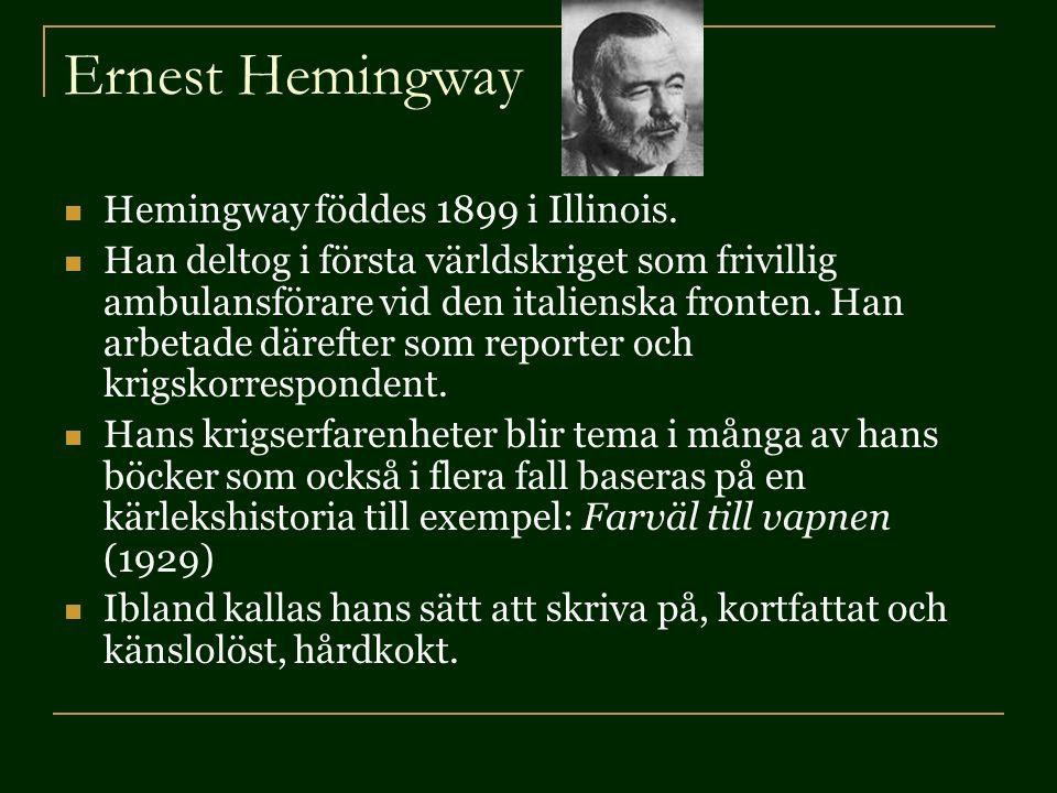 Ernest Hemingway Hemingway föddes 1899 i Illinois.