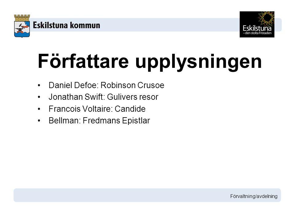 Daniel Defoe: Robinson Crusoe Jonathan Swift: Gulivers resor Francois Voltaire: Candide Bellman: Fredmans Epistlar Förvaltning/avdelning Författare upplysningen