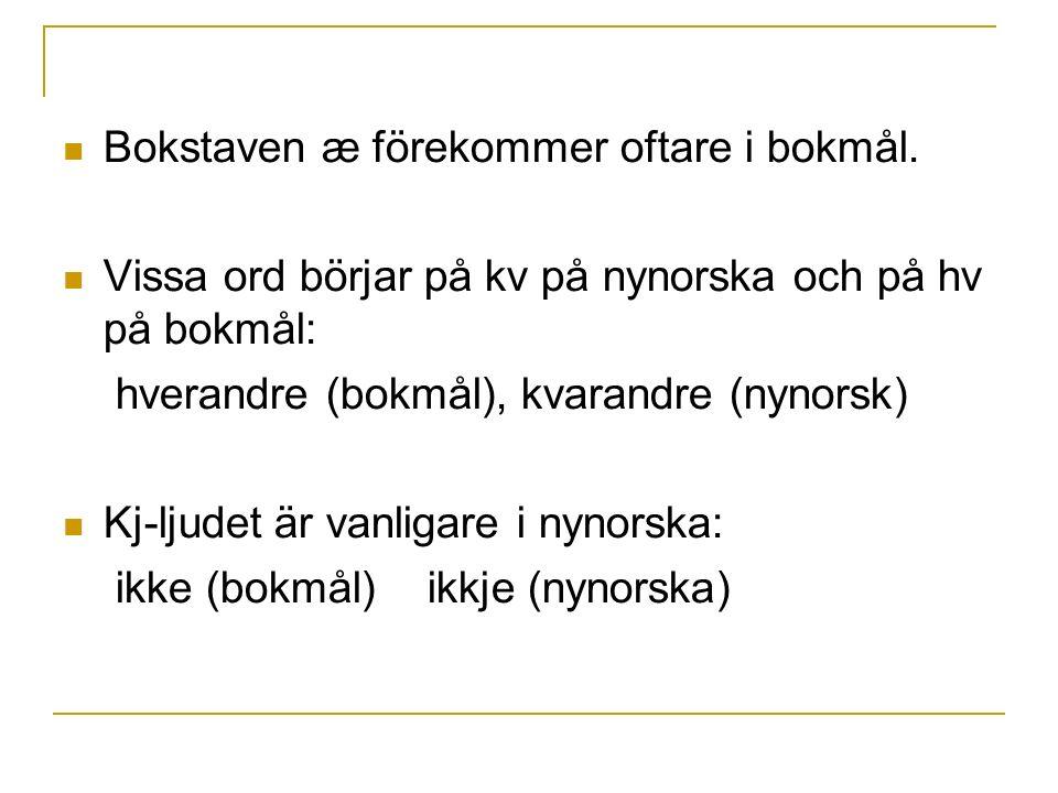 Bokstaven æ förekommer oftare i bokmål.
