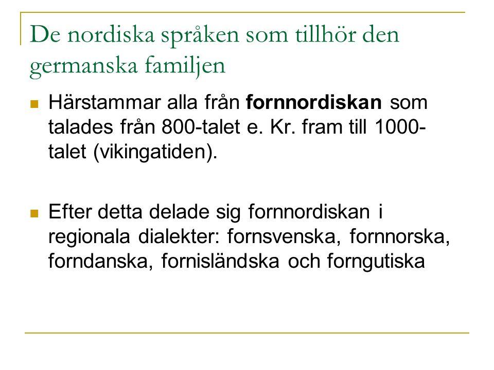 De nordiska språken som tillhör den germanska familjen Härstammar alla från fornnordiskan som talades från 800-talet e.