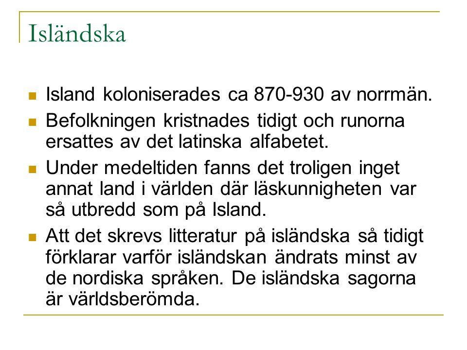 Isländska Island koloniserades ca 870-930 av norrmän.