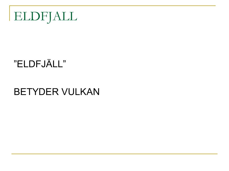 ELDFJALL ELDFJÄLL BETYDER VULKAN