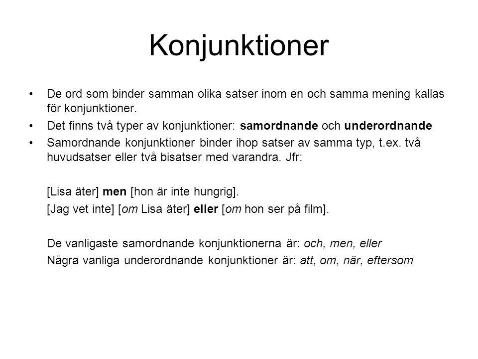 Konjunktioner De ord som binder samman olika satser inom en och samma mening kallas för konjunktioner.