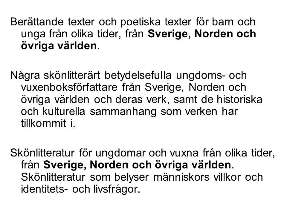 Berättande texter och poetiska texter för barn och unga från olika tider, från Sverige, Norden och övriga världen. Några skönlitterärt betydelsefulla