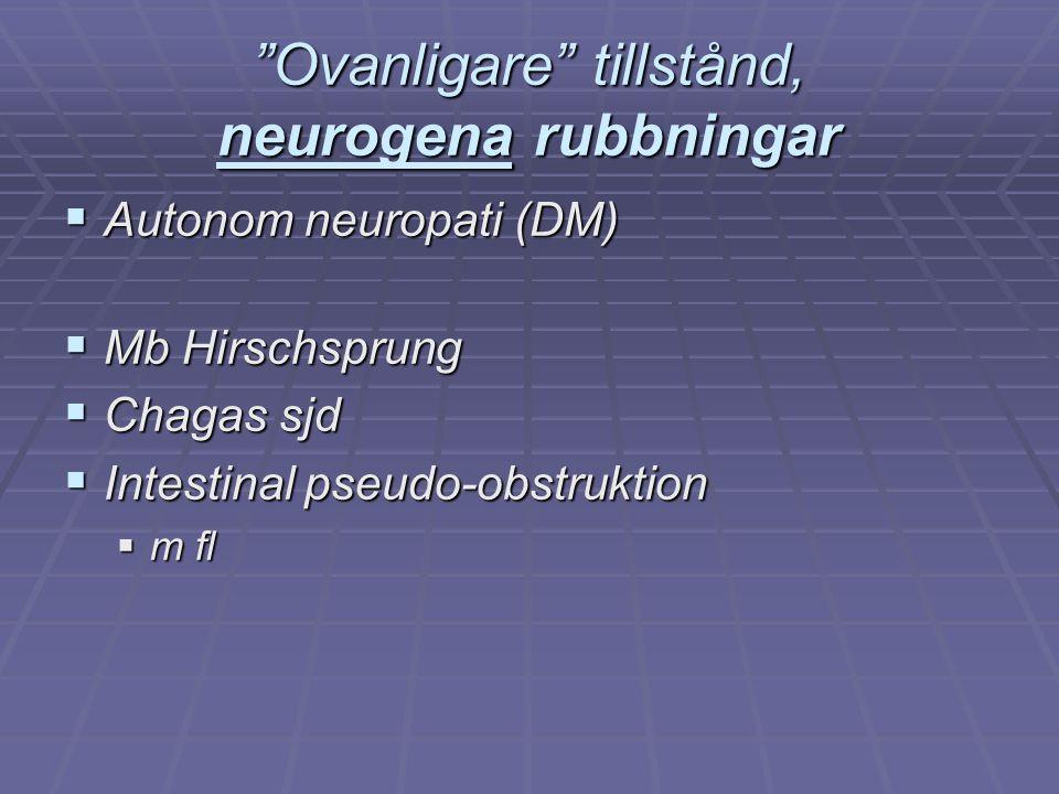 """""""Ovanligare"""" tillstånd, neurogena rubbningar  Autonom neuropati (DM)  Mb Hirschsprung  Chagas sjd  Intestinal pseudo-obstruktion  m fl"""