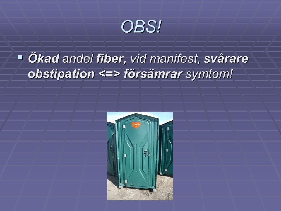 OBS!  Ökad andel fiber, vid manifest, svårare obstipation försämrar symtom!