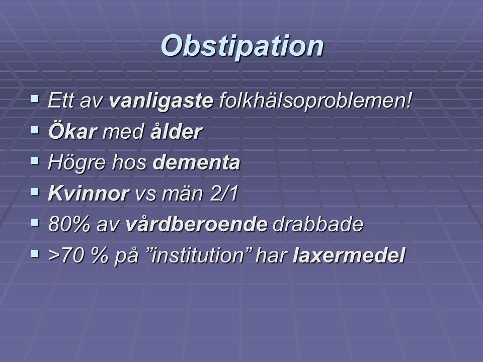 Obstipation  Ett av vanligaste folkhälsoproblemen!  Ökar med ålder  Högre hos dementa  Kvinnor vs män 2/1  80% av vårdberoende drabbade  >70 % p